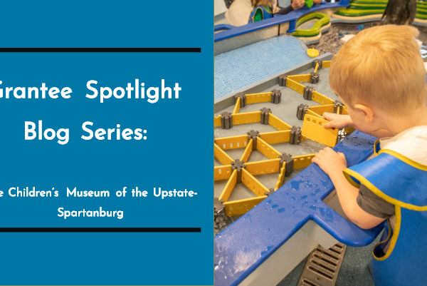 Grantee Spotlight Blog Series: The Children's Museum of the Upstate- Spartanburg