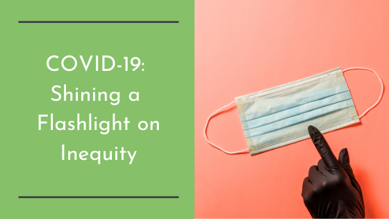 COVID-19: Shining a Flashlight on Inequity