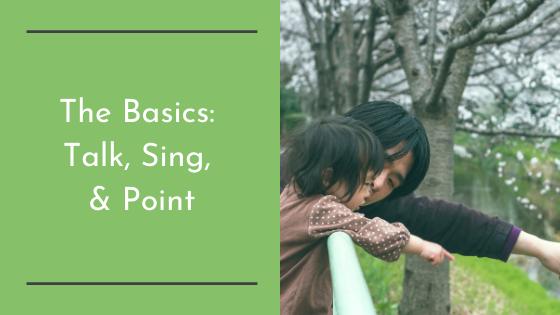 The Basics: Talk, Sing, & Point