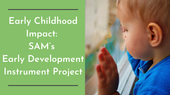 Early Childhood Impact:  SAM's Early Development Instrument Project