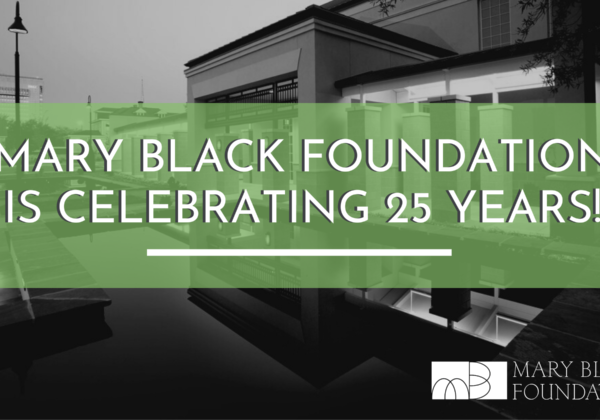 Mary Black Foundation is Celebrating 25 Years as a Private Foundation!